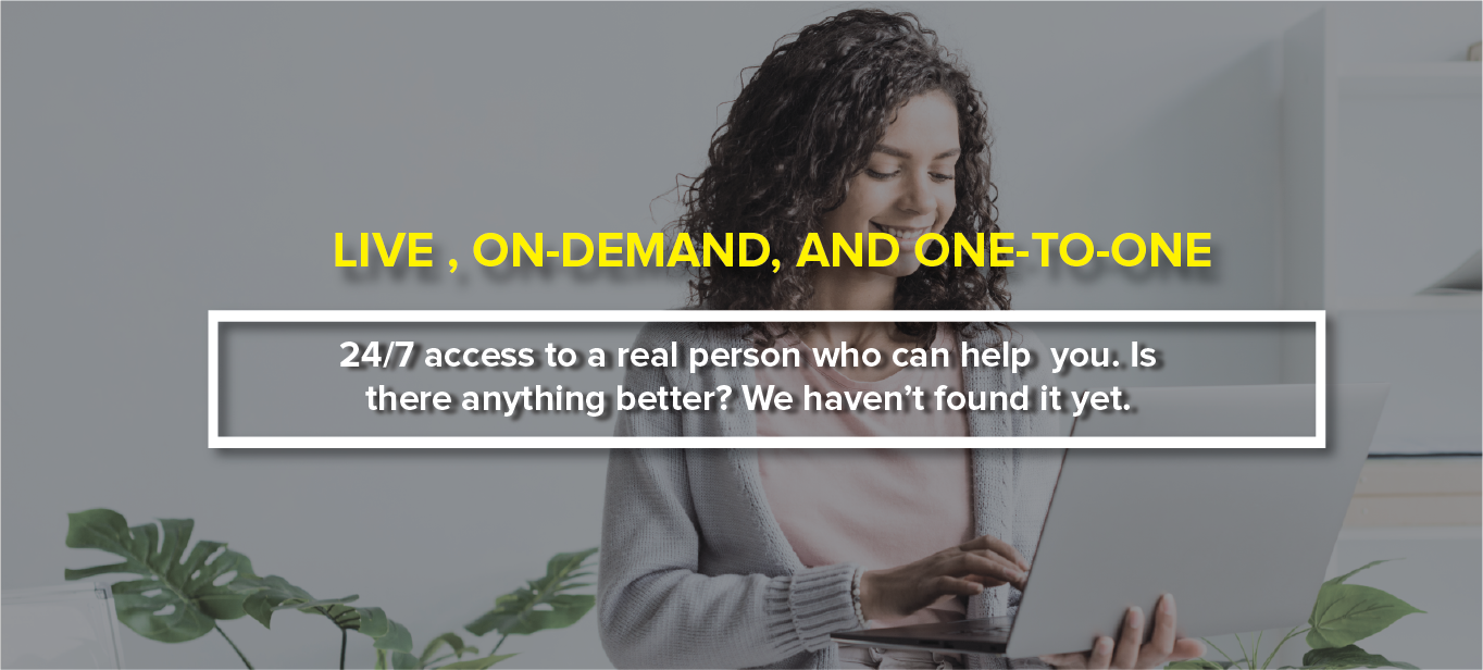 24/7 access to a real person who can help you. Is there anything better? We haven't found it yet.